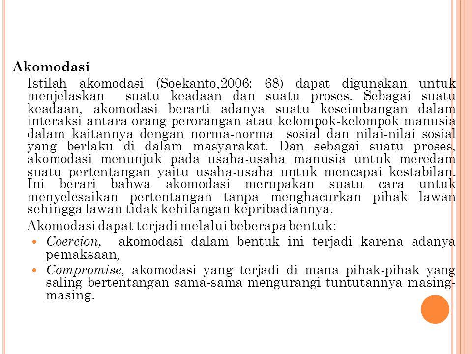 Akomodasi Istilah akomodasi (Soekanto,2006: 68) dapat digunakan untuk menjelaskan suatu keadaan dan suatu proses. Sebagai suatu keadaan, akomodasi ber