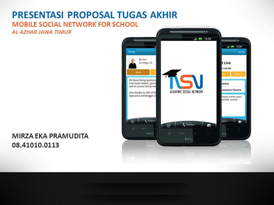 PRESENTASI PROPOSAL TUGAS AKHIR MOBILE SOCIAL NETWORK FOR SCHOOL AL AZHAR JAWA TIMUR MIRZA EKA PRAMUDITA 08.41010.0113