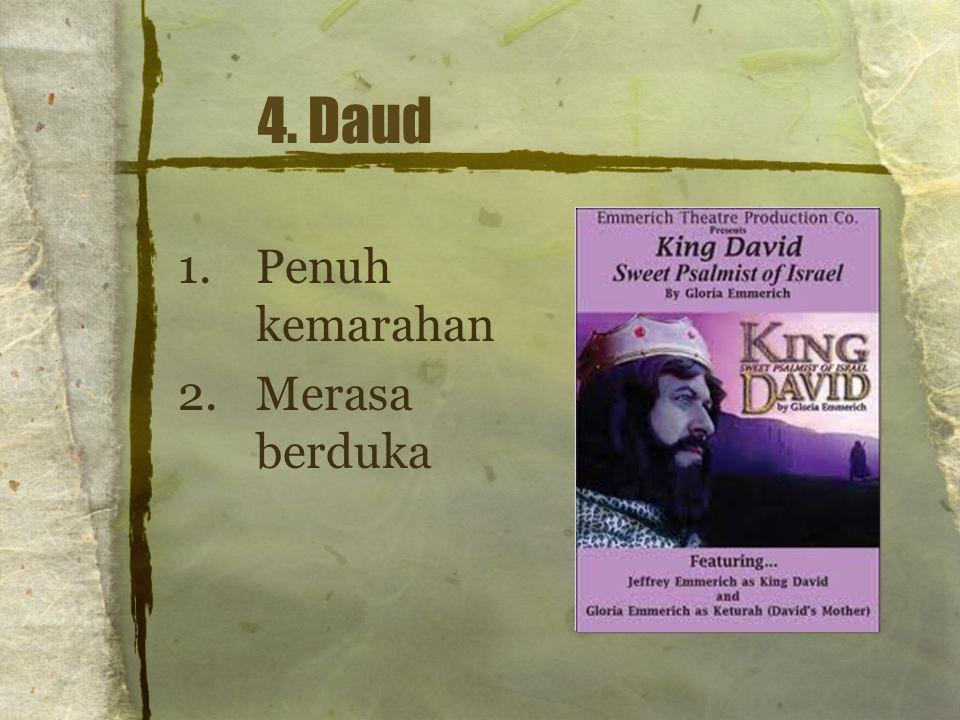4. Daud 1.Penuh kemarahan 2.Merasa berduka