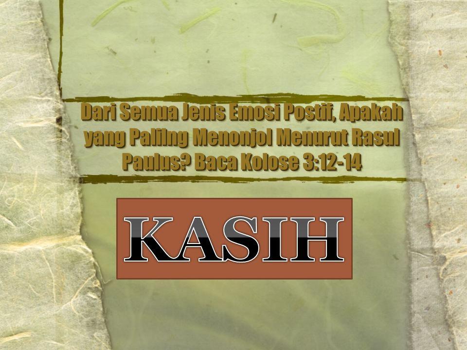 Dari Semua Jenis Emosi Postif, Apakah yang Palilng Menonjol Menurut Rasul Paulus? Baca Kolose 3:12-14