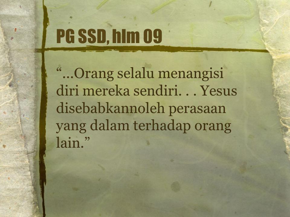 "PG SSD, hlm 09 ""...Orang selalu menangisi diri mereka sendiri... Yesus disebabkannoleh perasaan yang dalam terhadap orang lain."""