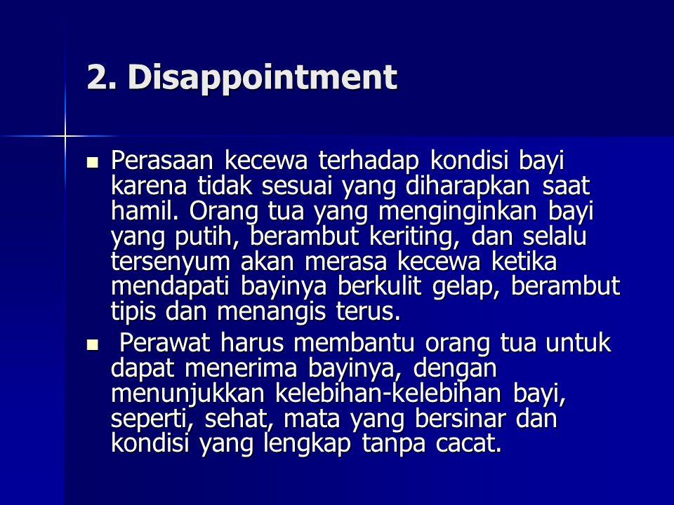 2. Disappointment Perasaan kecewa terhadap kondisi bayi karena tidak sesuai yang diharapkan saat hamil. Orang tua yang menginginkan bayi yang putih, b