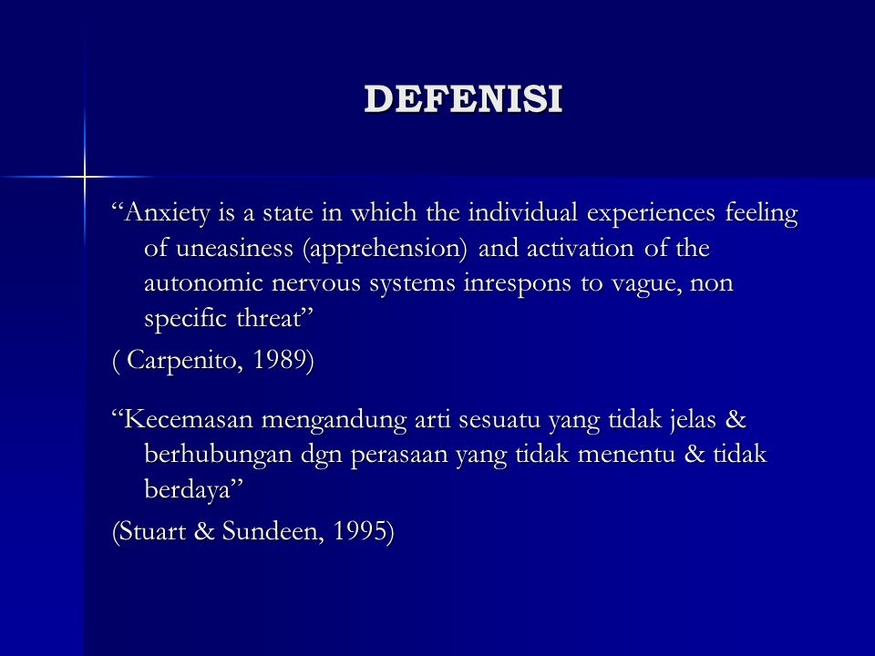 """DEFENISI """"Anxiety is a state in which the individual experiences feeling of uneasiness (apprehension) and activation of the autonomic nervous systems"""