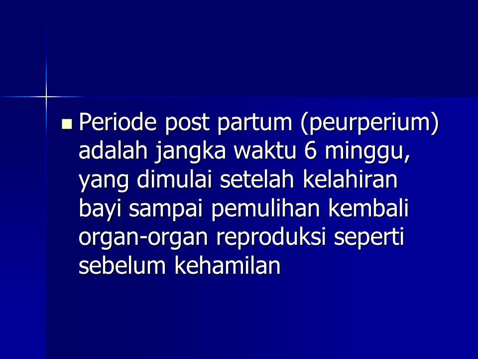 Periode post partum (peurperium) adalah jangka waktu 6 minggu, yang dimulai setelah kelahiran bayi sampai pemulihan kembali organ-organ reproduksi sep