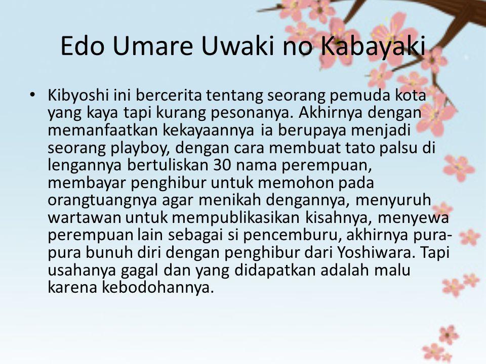 Edo Umare Uwaki no Kabayaki Kibyoshi ini bercerita tentang seorang pemuda kota yang kaya tapi kurang pesonanya. Akhirnya dengan memanfaatkan kekayaann