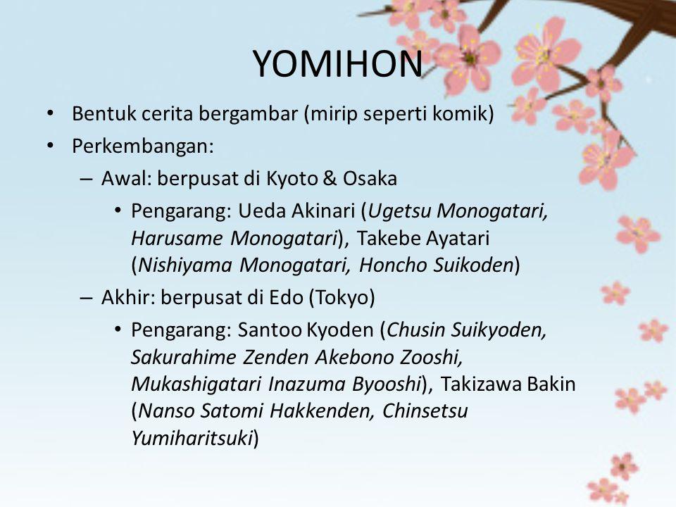 YOMIHON Bentuk cerita bergambar (mirip seperti komik) Perkembangan: – Awal: berpusat di Kyoto & Osaka Pengarang: Ueda Akinari (Ugetsu Monogatari, Haru