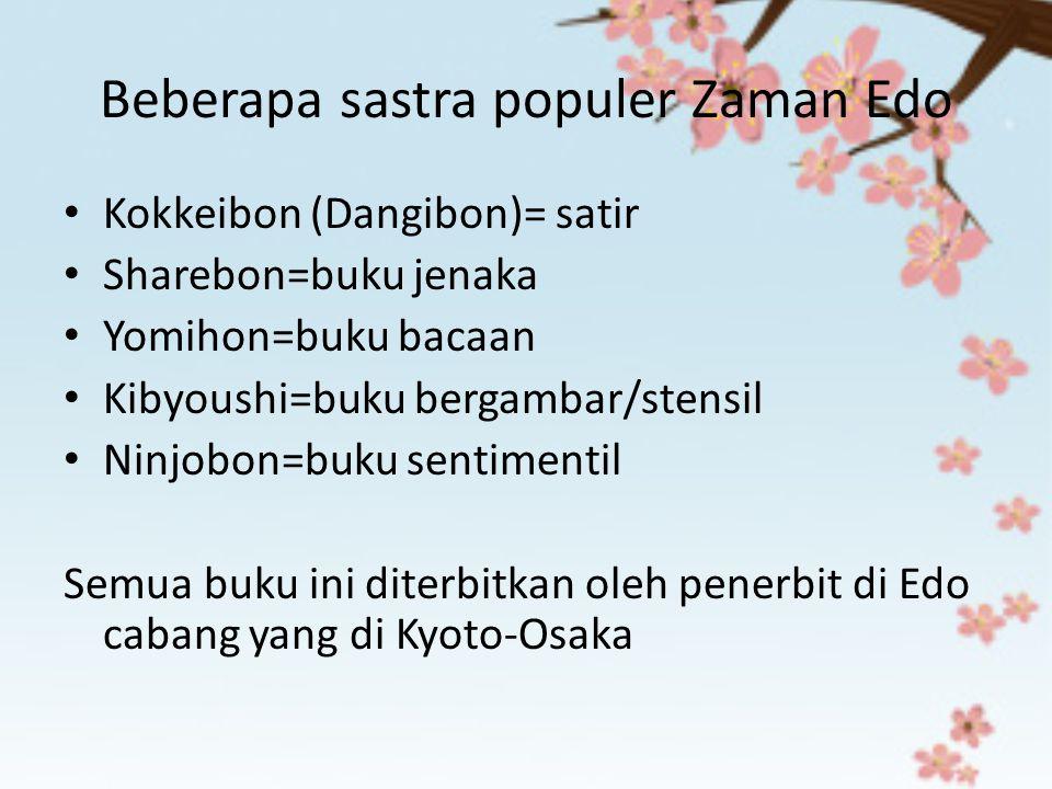 Beberapa sastra populer Zaman Edo Kokkeibon (Dangibon)= satir Sharebon=buku jenaka Yomihon=buku bacaan Kibyoushi=buku bergambar/stensil Ninjobon=buku