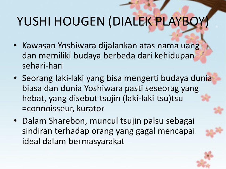 YUSHI HOUGEN (DIALEK PLAYBOY) Kawasan Yoshiwara dijalankan atas nama uang dan memiliki budaya berbeda dari kehidupan sehari-hari Seorang laki-laki yan