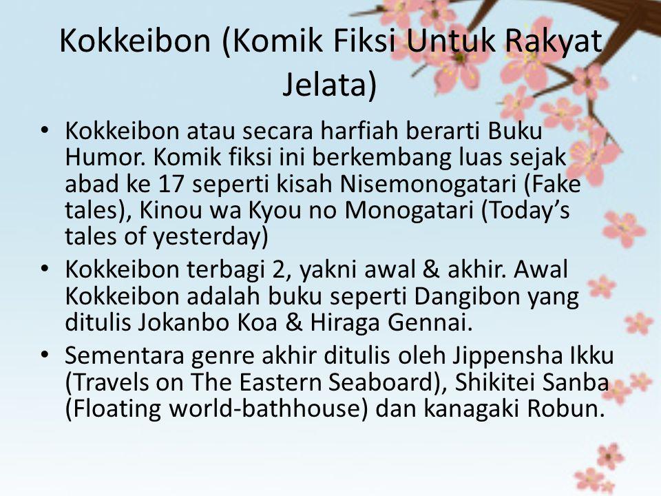 Kokkeibon (Komik Fiksi Untuk Rakyat Jelata) Kokkeibon atau secara harfiah berarti Buku Humor. Komik fiksi ini berkembang luas sejak abad ke 17 seperti