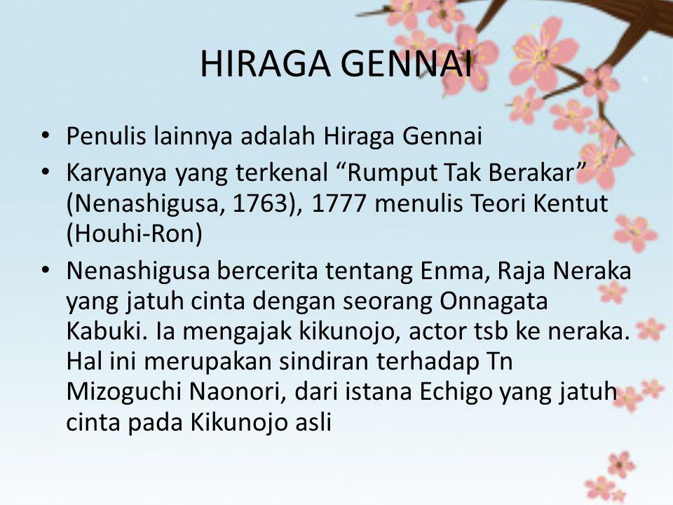 "HIRAGA GENNAI Penulis lainnya adalah Hiraga Gennai Karyanya yang terkenal ""Rumput Tak Berakar"" (Nenashigusa, 1763), 1777 menulis Teori Kentut (Houhi-R"