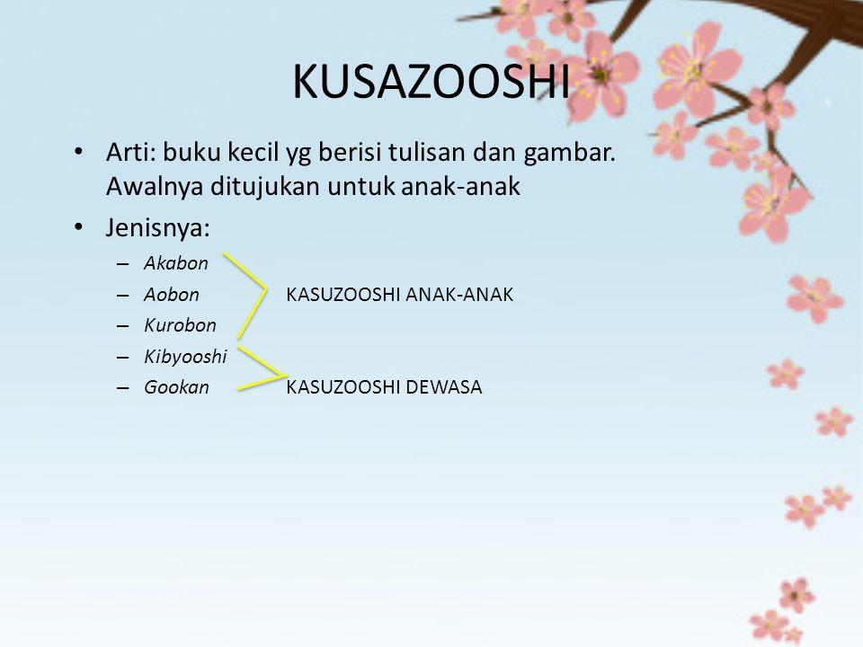 KUSAZOOSHI Arti: buku kecil yg berisi tulisan dan gambar. Awalnya ditujukan untuk anak-anak Jenisnya: – Akabon – Aobon KASUZOOSHI ANAK-ANAK – Kurobon