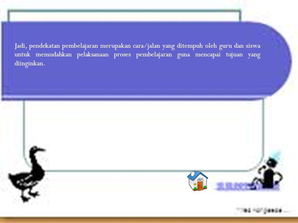 B.Tipe-Tipe Pendekatan Pembelajaran 1. Pendekatan Kontekstual 2.