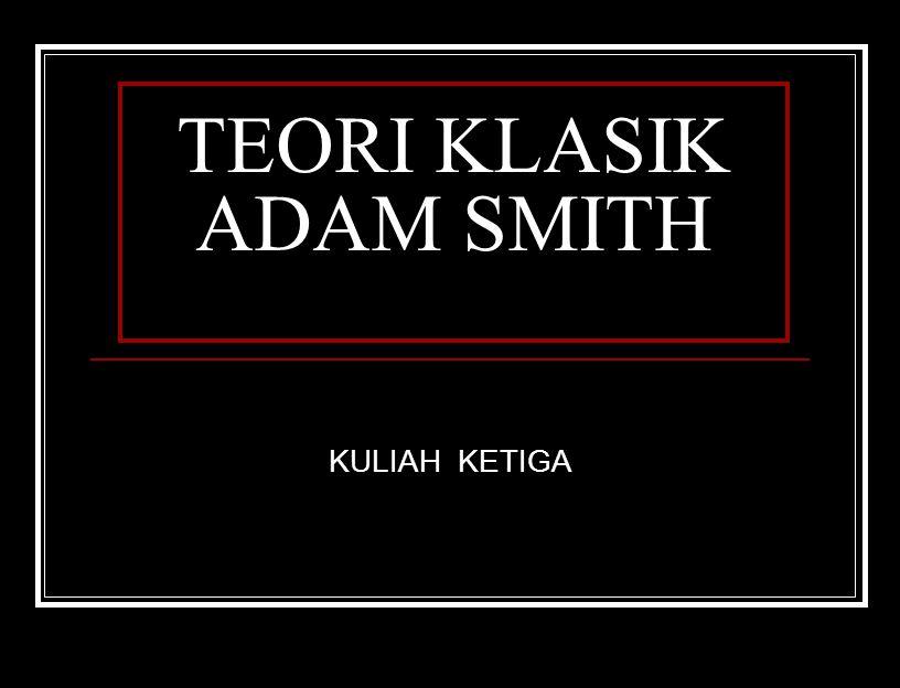 TEORI KLASIK ADAM SMITH KULIAH KETIGA