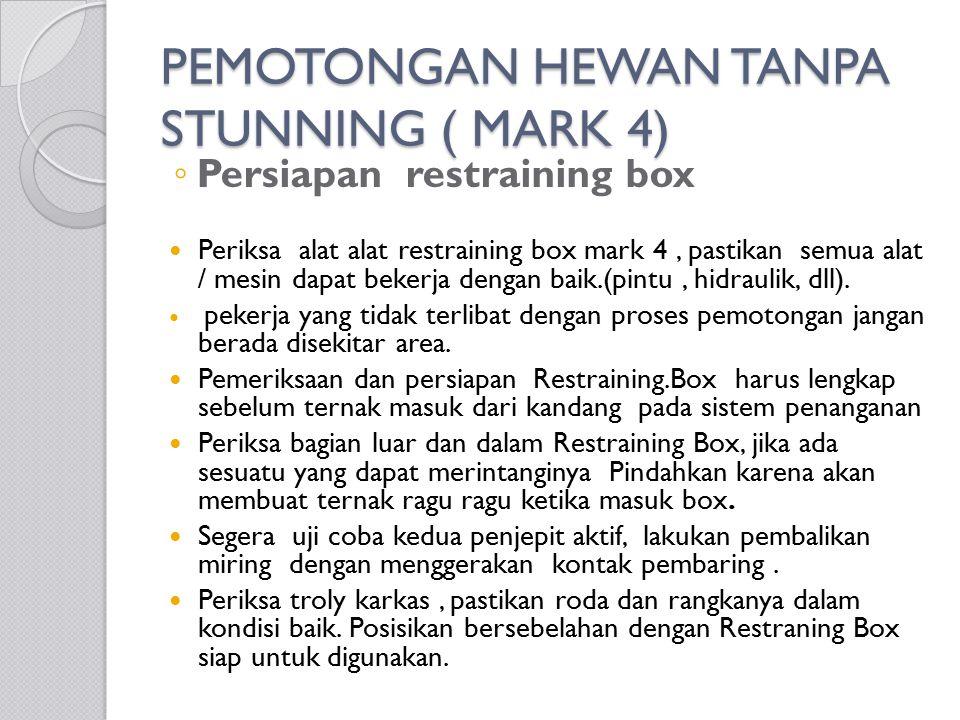 PEMOTONGAN HEWAN TANPA STUNNING ( MARK 4) PEMOTONGAN HEWAN TANPA STUNNING ( MARK 4) ◦ Persiapan restraining box Periksa alat alat restraining box mark
