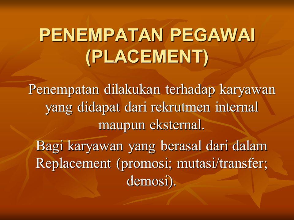 PENEMPATAN PEGAWAI (PLACEMENT) Penempatan dilakukan terhadap karyawan yang didapat dari rekrutmen internal maupun eksternal. Bagi karyawan yang berasa