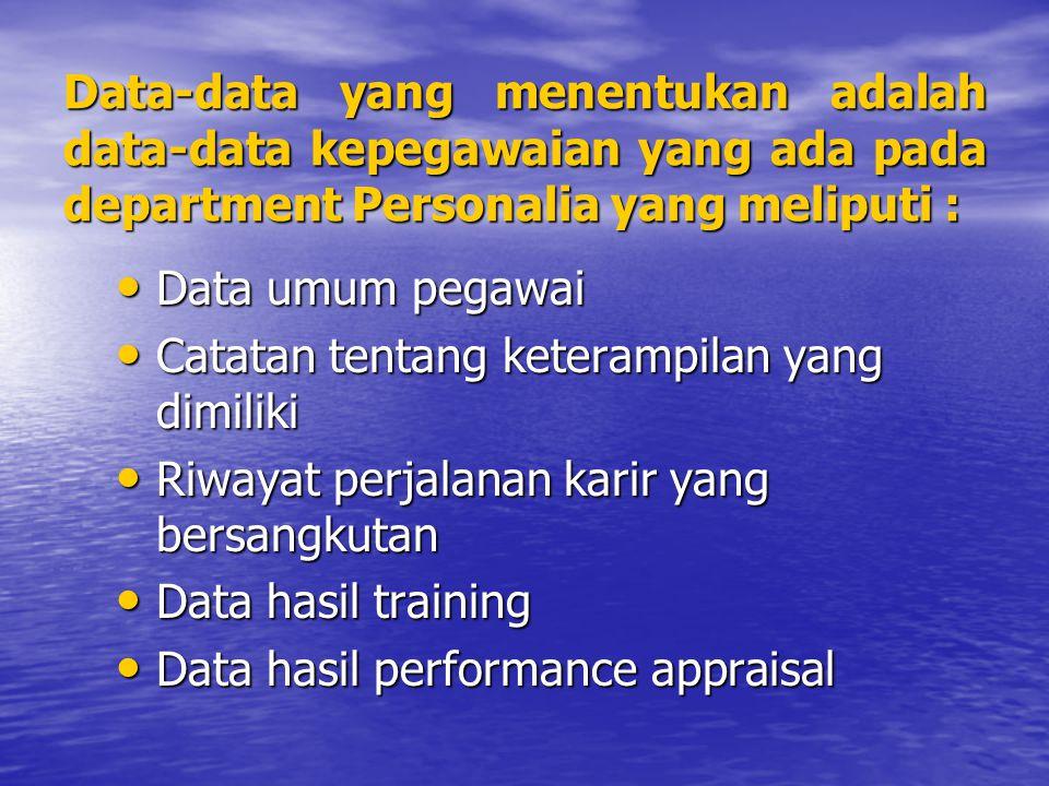 Data-data yang menentukan adalah data-data kepegawaian yang ada pada department Personalia yang meliputi : Data umum pegawai Data umum pegawai Catatan