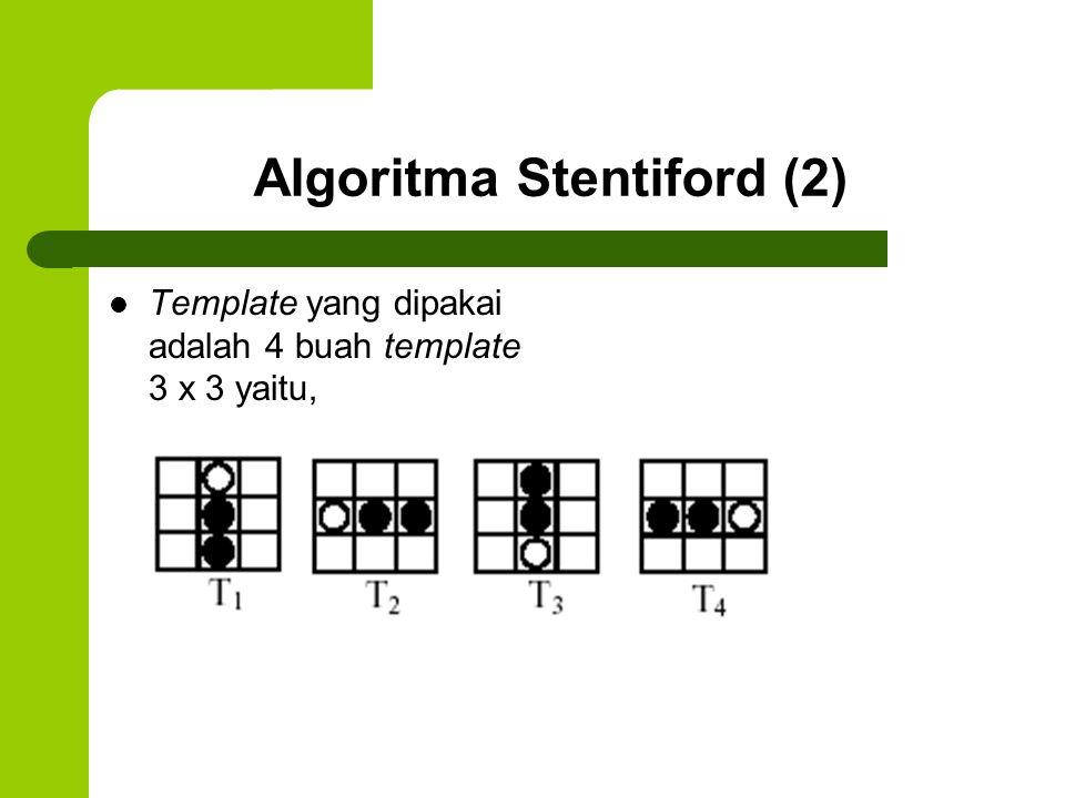 Algoritma Stentiford (2) Template yang dipakai adalah 4 buah template 3 x 3 yaitu,