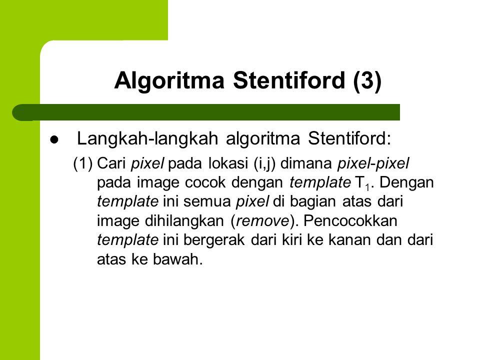 Algoritma Stentiford (3) Langkah-langkah algoritma Stentiford: (1) Cari pixel pada lokasi (i,j) dimana pixel-pixel pada image cocok dengan template T