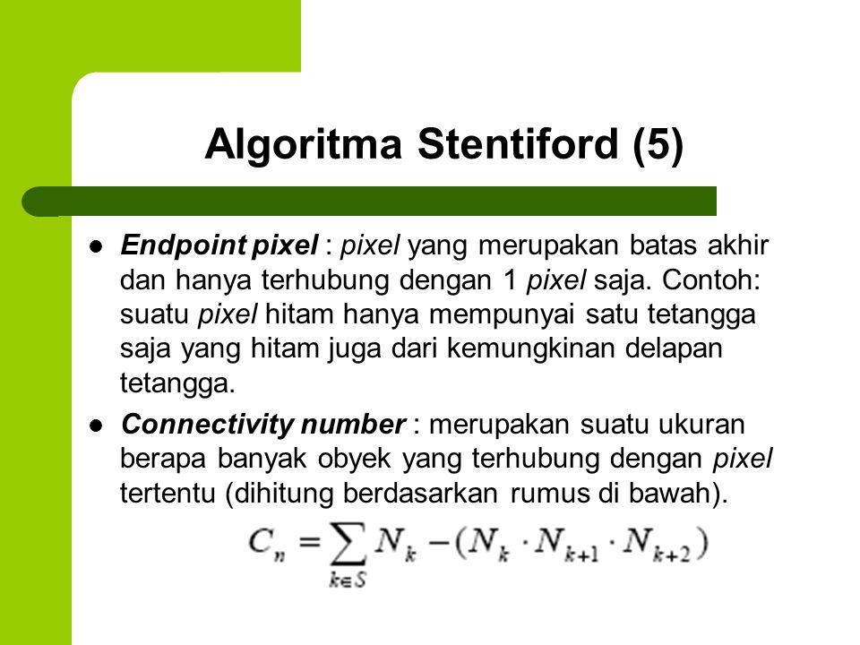 Algoritma Stentiford (5) Endpoint pixel : pixel yang merupakan batas akhir dan hanya terhubung dengan 1 pixel saja. Contoh: suatu pixel hitam hanya me