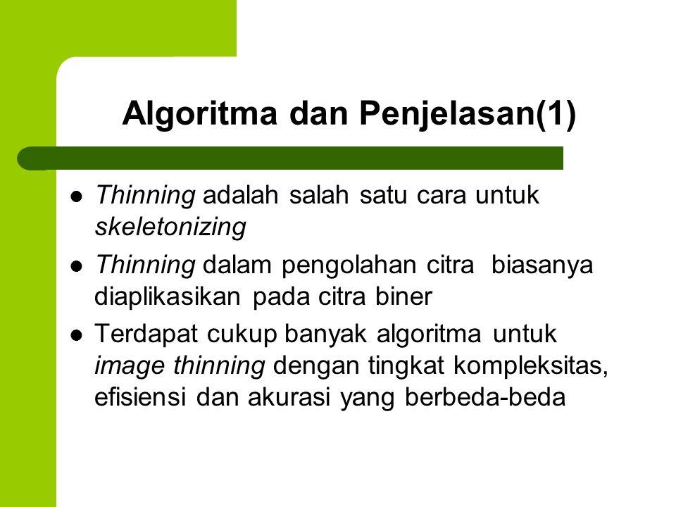 Algoritma Zhang-Suen(9) Prosedur ini dilakukan secara iteratif sampai tidak ada lagi titik yang dapat dihapus.