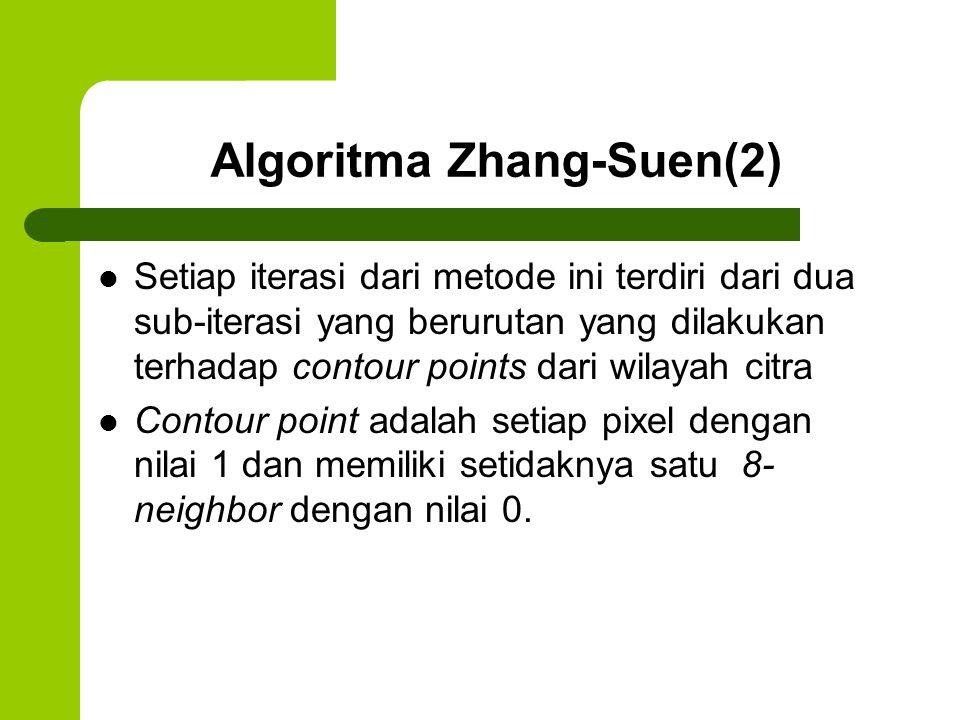 Algoritma Zhang-Suen(3) langkah pertama adalah menandai contour point p untuk dihapus jika semua kondisi ini dipenuhi: (a) 2 ≤ N(p1) ≤ 6; (b) S(p1) = 1; (c) p2.