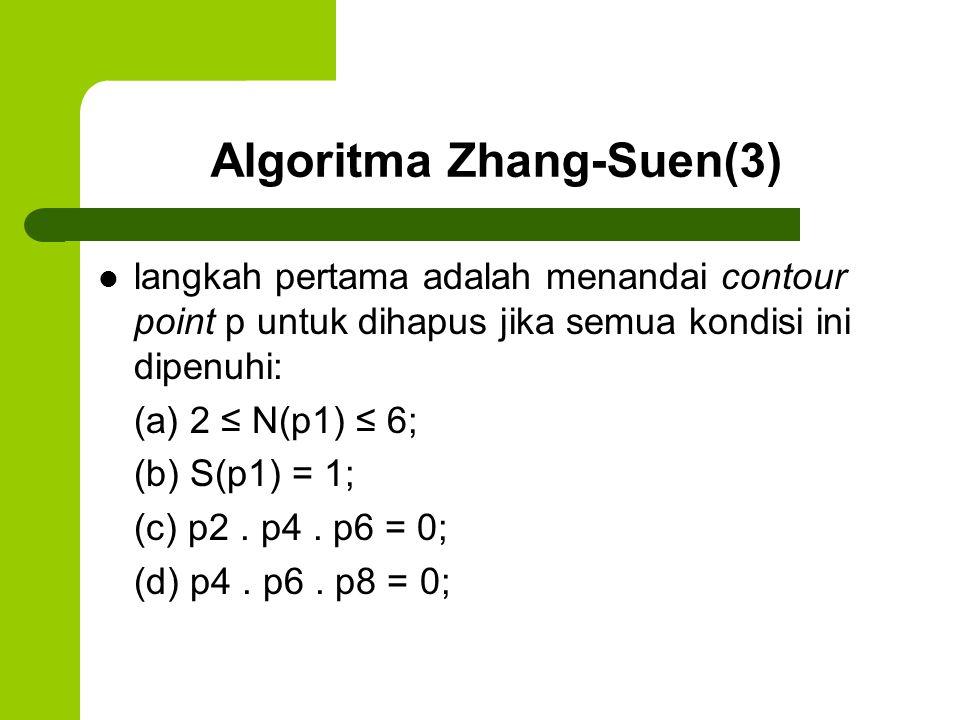 Algoritma Zhang-Suen(3) langkah pertama adalah menandai contour point p untuk dihapus jika semua kondisi ini dipenuhi: (a) 2 ≤ N(p1) ≤ 6; (b) S(p1) =