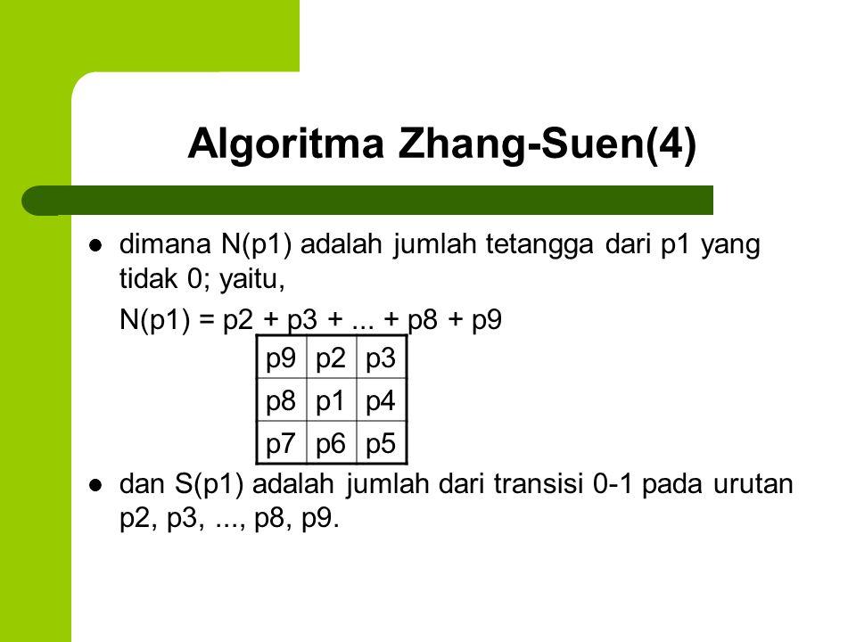 Algoritma Zhang-Suen(4) dimana N(p1) adalah jumlah tetangga dari p1 yang tidak 0; yaitu, N(p1) = p2 + p3 +... + p8 + p9 dan S(p1) adalah jumlah dari t