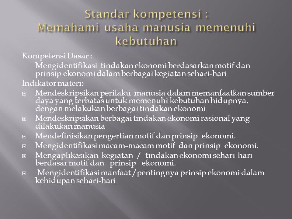 Kompetensi Dasar : Mengidentifikasi tindakan ekonomi berdasarkan motif dan prinsip ekonomi dalam berbagai kegiatan sehari-hari Indikator materi:  Men