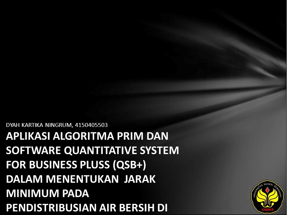 DYAH KARTIKA NINGRUM, 4150405503 APLIKASI ALGORITMA PRIM DAN SOFTWARE QUANTITATIVE SYSTEM FOR BUSINESS PLUSS (QSB+) DALAM MENENTUKAN JARAK MINIMUM PAD