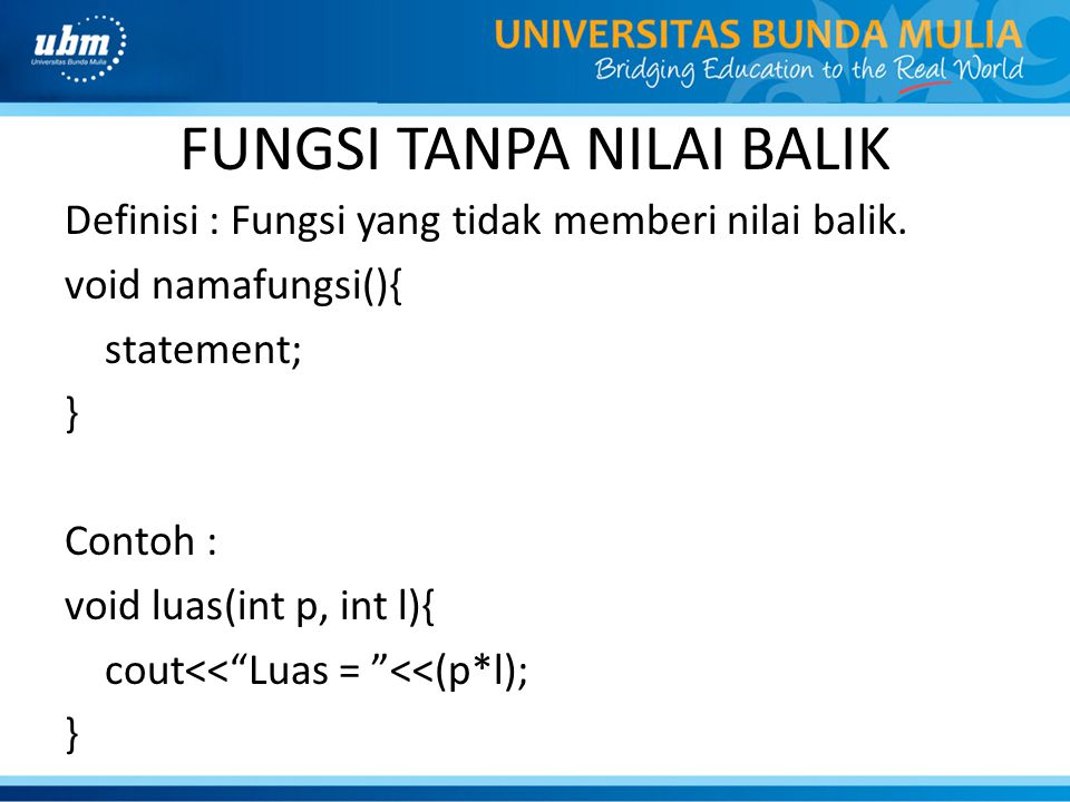PENGGUNAAN FUNGSI Pembuatan fungsi : void namafungsi() { statement; } Pemanggilan fungsi pada program utama : namafungsi();