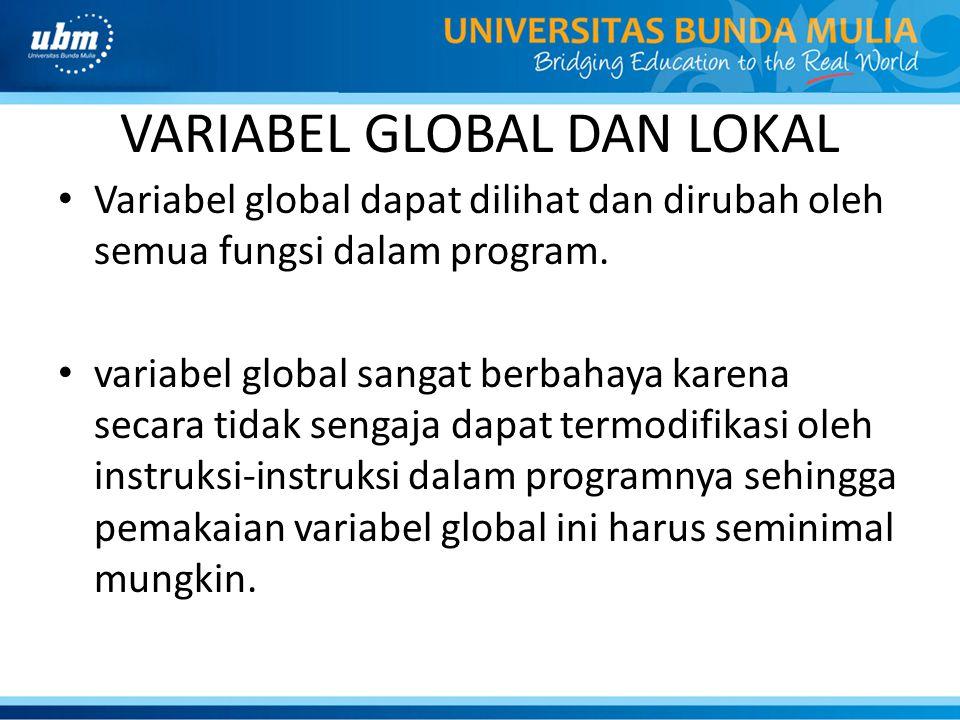 VARIABEL GLOBAL DAN LOKAL Variabel global dapat dilihat dan dirubah oleh semua fungsi dalam program.