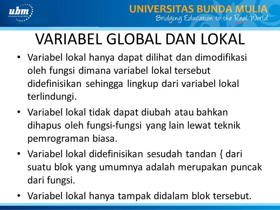 VARIABEL GLOBAL DAN LOKAL Variabel lokal hanya dapat dilihat dan dimodifikasi oleh fungsi dimana variabel lokal tersebut didefinisikan sehingga lingkup dari variabel lokal terlindungi.