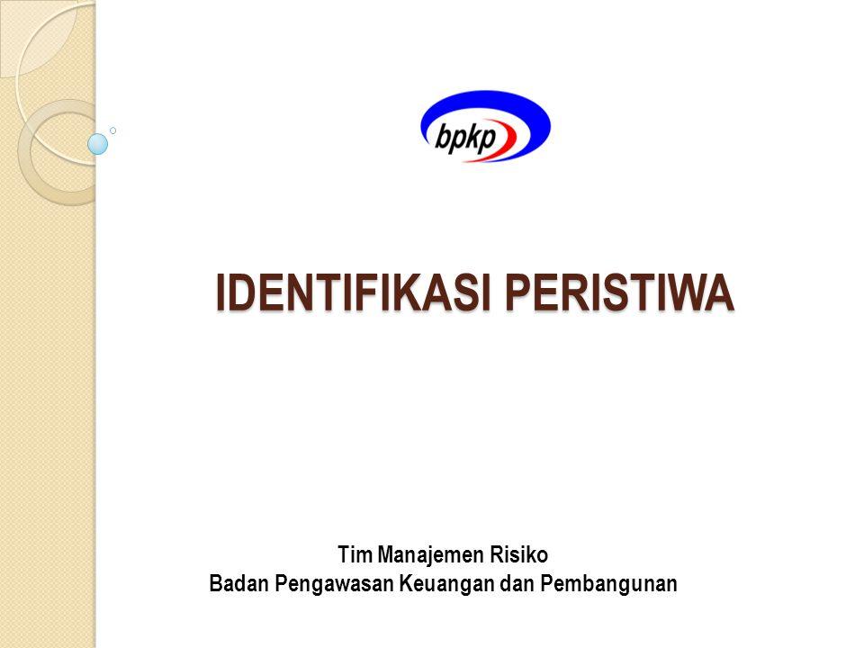 IDENTIFIKASI PERISTIWA Tim Manajemen Risiko Badan Pengawasan Keuangan dan Pembangunan