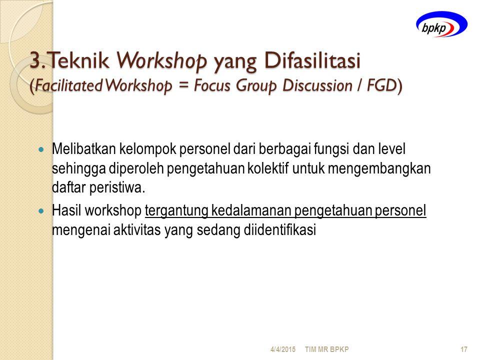 3.Teknik Workshop yang Difasilitasi (Facilitated Workshop = Focus Group Discussion / FGD) Melibatkan kelompok personel dari berbagai fungsi dan level sehingga diperoleh pengetahuan kolektif untuk mengembangkan daftar peristiwa.