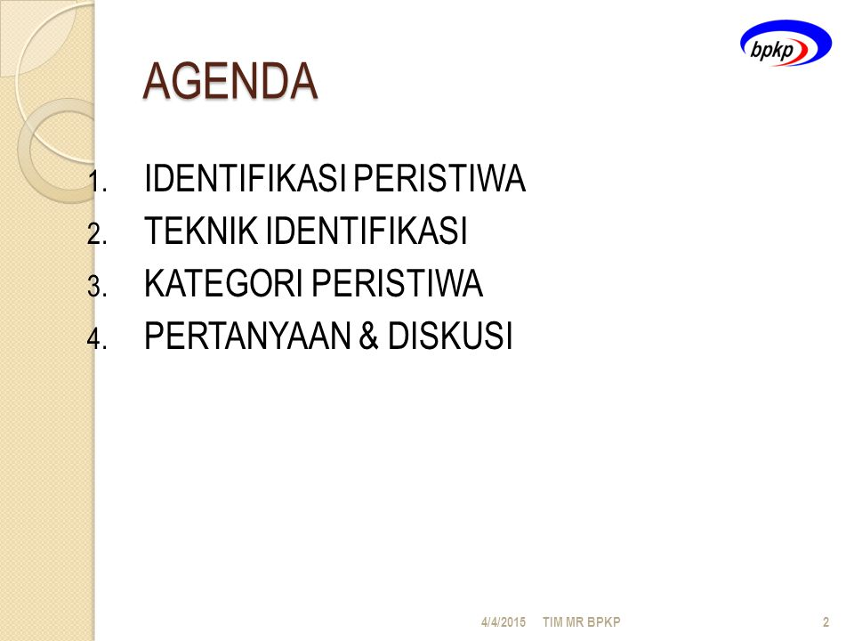 AGENDA 1.IDENTIFIKASI PERISTIWA 2. TEKNIK IDENTIFIKASI 3.