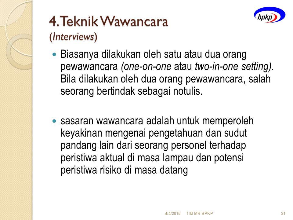 4.Teknik Wawancara (Interviews) Biasanya dilakukan oleh satu atau dua orang pewawancara (one-on-one atau two-in-one setting).