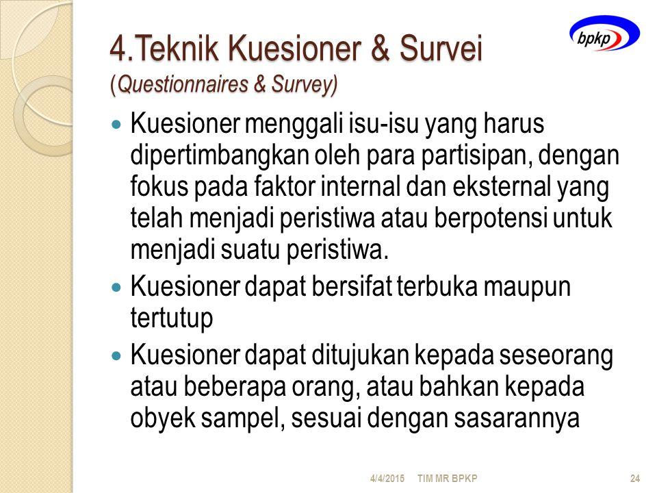 4.Teknik Kuesioner & Survei ( Questionnaires & Survey) Kuesioner menggali isu-isu yang harus dipertimbangkan oleh para partisipan, dengan fokus pada faktor internal dan eksternal yang telah menjadi peristiwa atau berpotensi untuk menjadi suatu peristiwa.