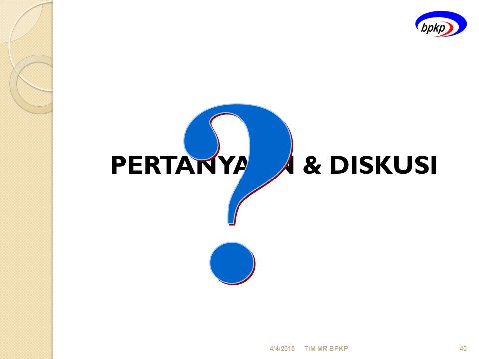 PERTANYAAN & DISKUSI 4/4/2015TIM MR BPKP40