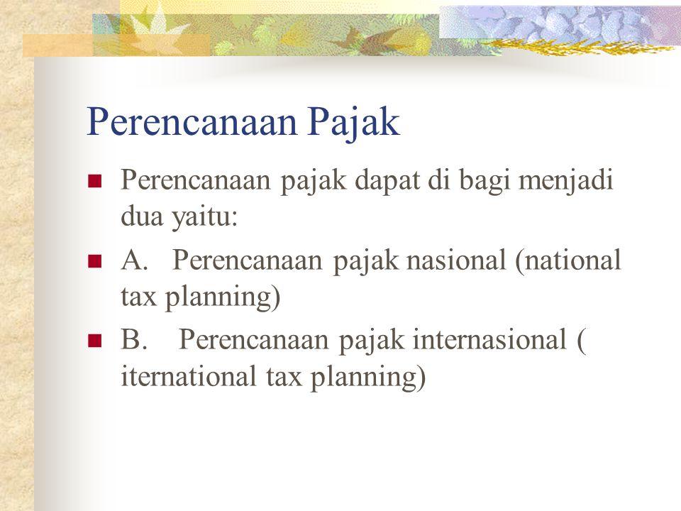 Perencanaan Pajak Perencanaan pajak dapat di bagi menjadi dua yaitu: A. Perencanaan pajak nasional (national tax planning) B. Perencanaan pajak intern