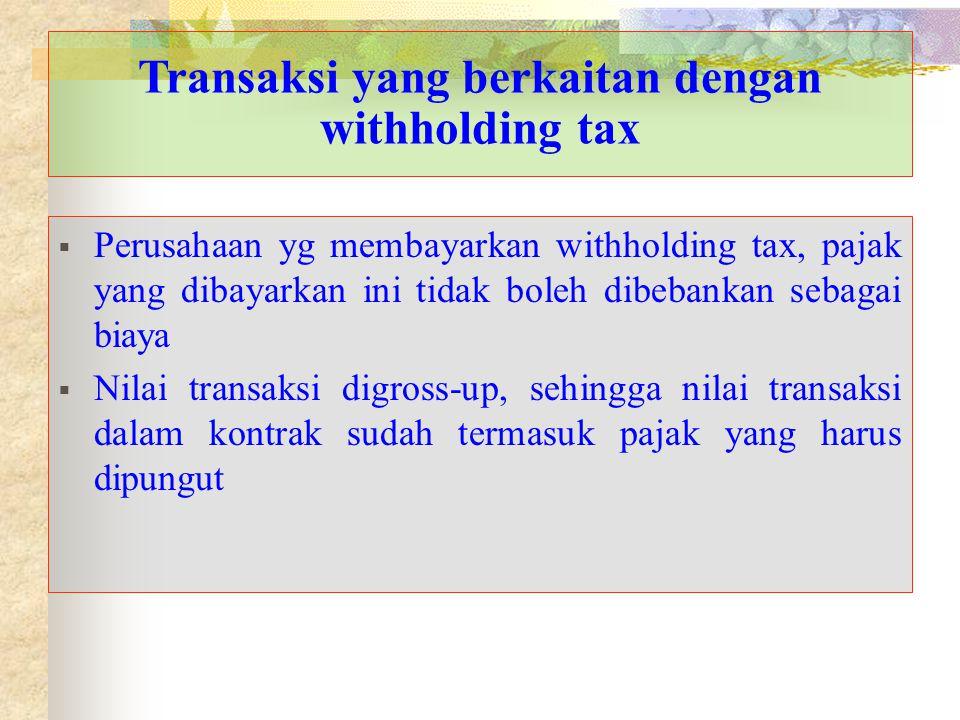 Transaksi yang berkaitan dengan withholding tax  Perusahaan yg membayarkan withholding tax, pajak yang dibayarkan ini tidak boleh dibebankan sebagai