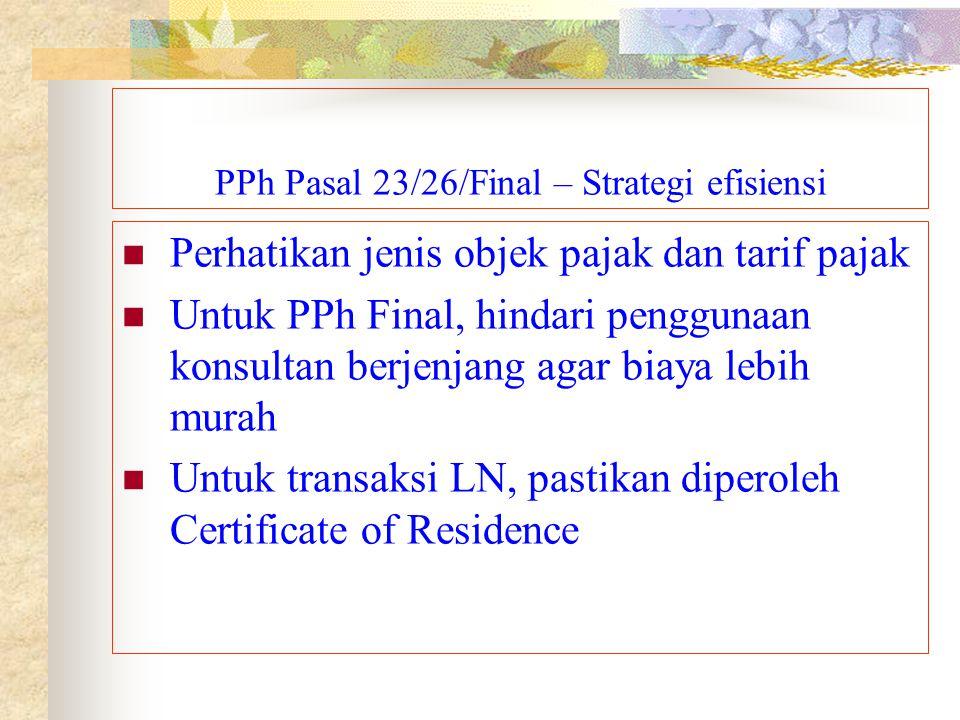 PPh Pasal 23/26/Final – Strategi efisiensi Perhatikan jenis objek pajak dan tarif pajak Untuk PPh Final, hindari penggunaan konsultan berjenjang agar