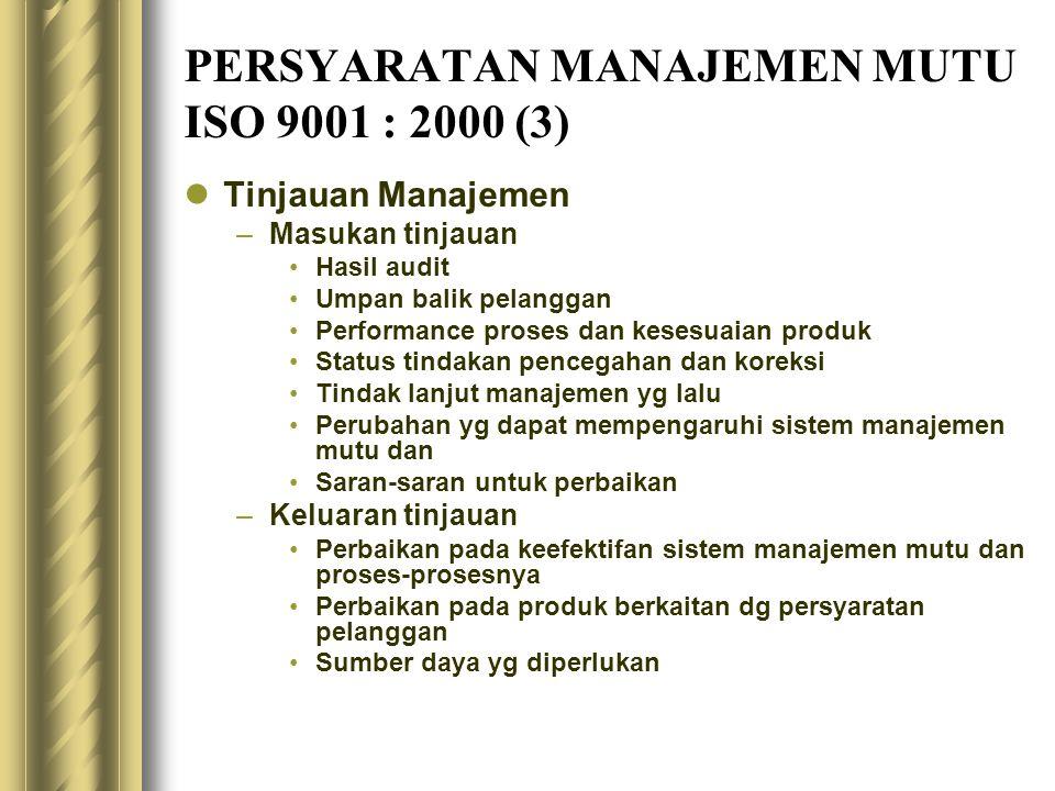 PERSYARATAN MANAJEMEN MUTU ISO 9001 : 2000 (3) Tinjauan Manajemen –Masukan tinjauan Hasil audit Umpan balik pelanggan Performance proses dan kesesuaia