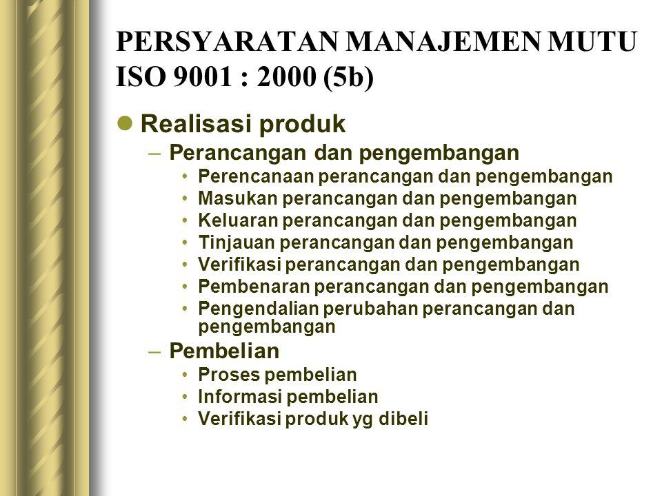 PERSYARATAN MANAJEMEN MUTU ISO 9001 : 2000 (5b) Realisasi produk –Perancangan dan pengembangan Perencanaan perancangan dan pengembangan Masukan peranc