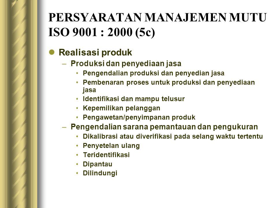 PERSYARATAN MANAJEMEN MUTU ISO 9001 : 2000 (5c) Realisasi produk –Produksi dan penyediaan jasa Pengendalian produksi dan penyedian jasa Pembenaran pro