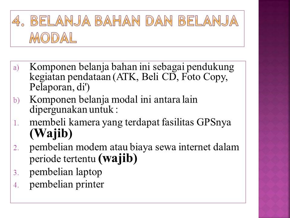 a) Komponen belanja bahan ini sebagai pendukung kegiatan pendataan (ATK, Beli CD, Foto Copy, Pelaporan, di') b) Komponen belanja modal ini antara lain