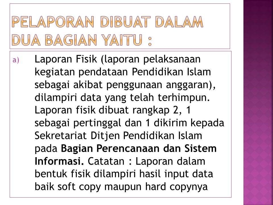 a) Laporan Fisik (laporan pelaksanaan kegiatan pendataan Pendidikan Islam sebagai akibat penggunaan anggaran), dilampiri data yang telah terhimpun. La