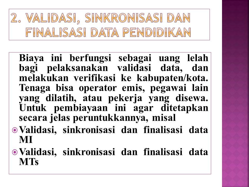 Biaya ini berfungsi sebagai uang lelah bagi pelaksanakan validasi data, dan melakukan verifikasi ke kabupaten/kota. Tenaga bisa operator emis, pegawai