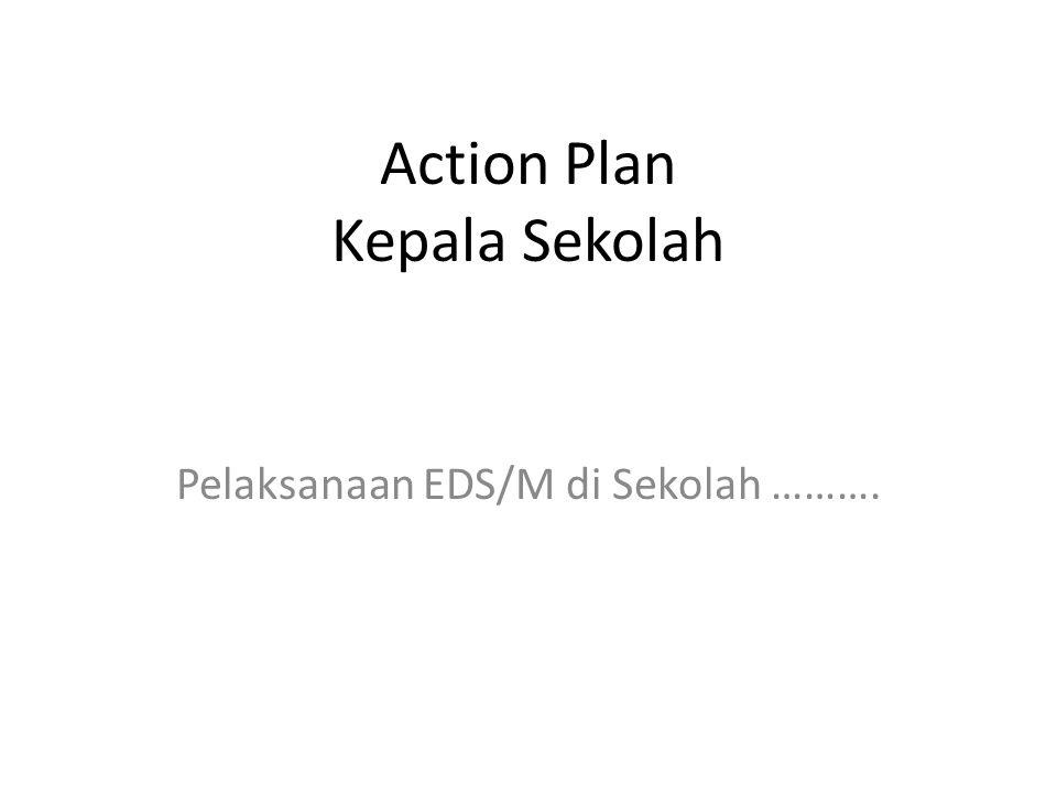 Rencana Tindak Lanjut Menyusun jadwal pelaksanaan implementasi EDS/M tahap 1 di satuan pendidikan (setkurang-kurangnya untuk 4 standar : SI, SKL, Proses, dan PTK)