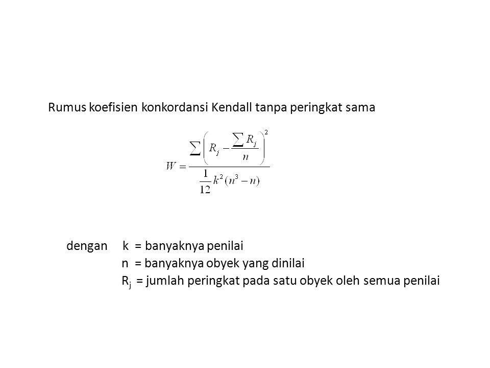 Rumus koefisien konkordansi Kendall tanpa peringkat sama dengan k = banyaknya penilai n = banyaknya obyek yang dinilai R j = jumlah peringkat pada sat