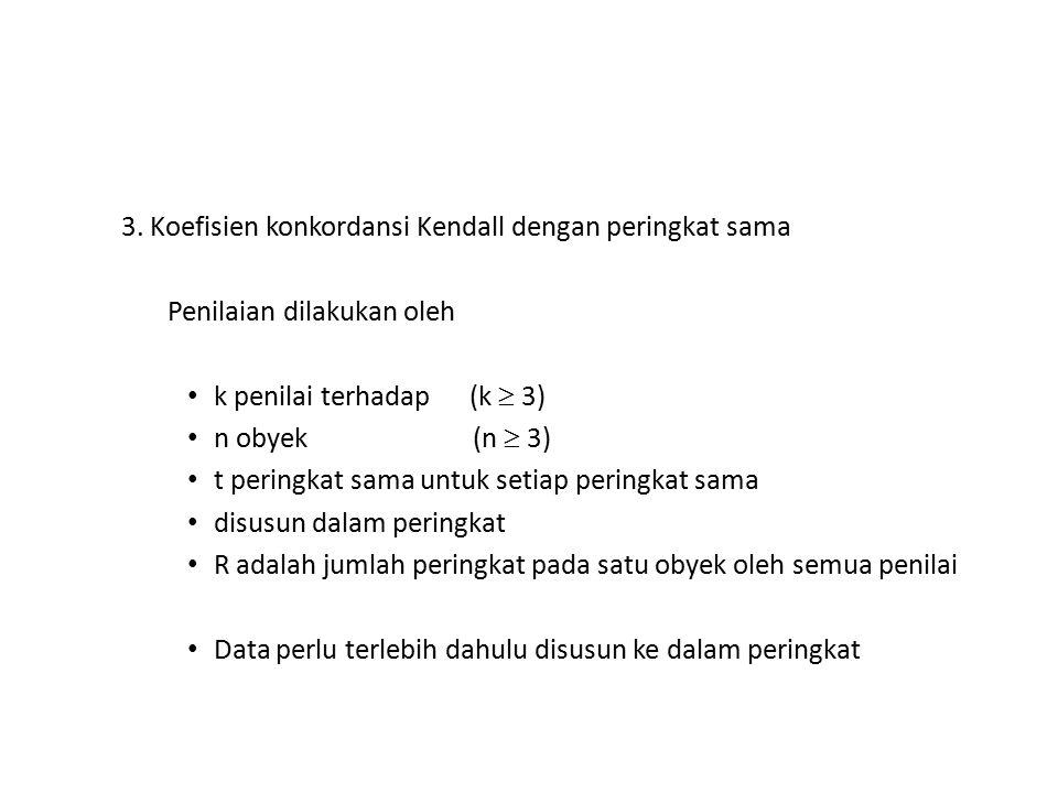 3. Koefisien konkordansi Kendall dengan peringkat sama Penilaian dilakukan oleh k penilai terhadap (k  3) n obyek (n  3) t peringkat sama untuk seti